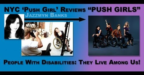 "NYC 'Push Girl' Reviews ""PUSH GIRLS"": People With Disabilities: They Live Among Us!"