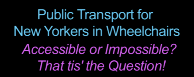 NYC Wheelchair Public Transportation: Accessible or Impossible? That 'Tis the Question!