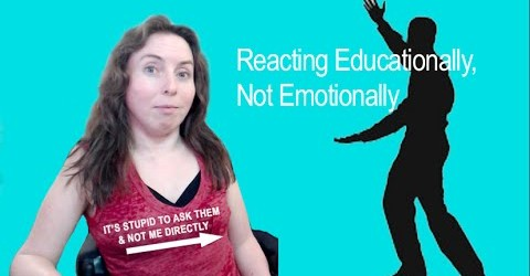 Reacting Educationally vs Emotionally